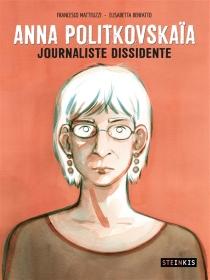 Anna Politkovskaïa : journaliste dissidente - ElisabettaBenfatto