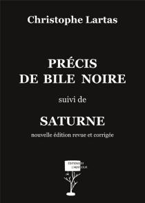 Précis de bile noire| Suivi de Saturne - ChristopheLartas