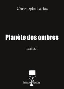 Planète des ombres - ChristopheLartas