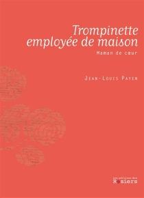 Trompinette employée de maison : maman de coeur - Jean-LouisPayen
