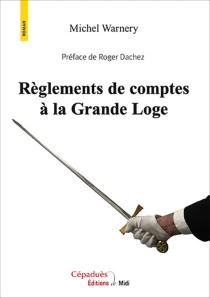 Règlements de comptes à la Grande Loge - MichelWarnery