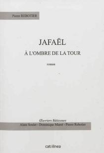 Jafaël : à l'ombre de la tour - PierreRebotier