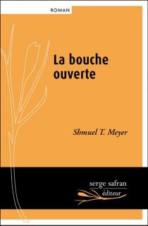 La bouche ouverte - Shmuel T.Meyer