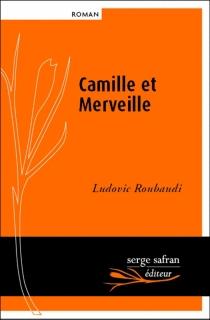 Camille et merveille ou L'amour n'a pas de coeur - LudovicRoubaudi