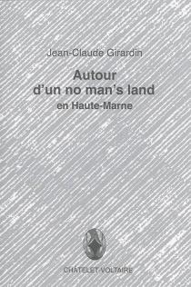 Autour d'un no man's land en Haute-Marne - Jean-ClaudeGirardin
