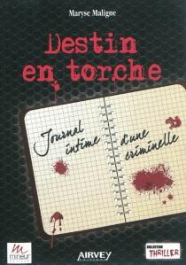 Destin en torche : journal intime d'une criminelle - MaryseMaligne