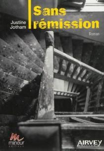 Sans rémission - JustineJotham