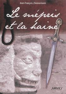 Le mépris et la haine - Jean-FrançoisZimmermann