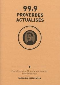 99,9 proverbes actualisés : pour affronter le 21e siècle avec sagesse et détermination -
