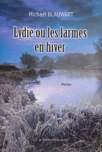 Lydie ou Les larmes en hiver - MichaëlBlauwart