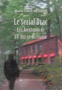 Le serial Drac : les aventures de Fu-Hsi en Occitanie - Marie-ClaireHégray