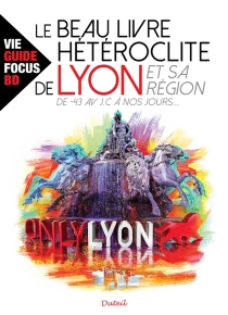 Le beau livre hétéroclite de Lyon et sa région, -43 av. J.-C. à nos jours - HubertChardot