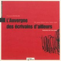 L'Auvergne des écrivains d'ailleurs : un pays bien loin, bien loin -