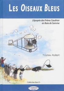 Les oiseaux bleus : l'épopée des frères Caudron en baie de Somme - TristanRobert