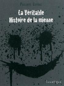 La véritable histoire de la mienne - PhilippeGuyral
