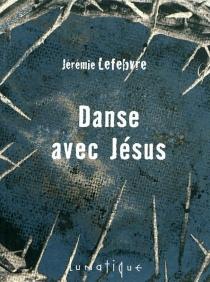 Danse avec Jésus - JérémieLefebvre