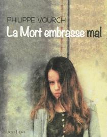 La mort embrasse mal - PhilippeVourch