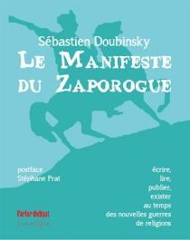 Le manifeste du Zaporogue : écrire, lire, publier, exister au temps des nouvelles guerres de religions : essai - SébastienDoubinsky