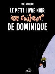 Le petit livre noir en couleur de Dominique - Pixel Vengeur