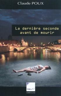 La dernière seconde avant de mourir - ClaudePoux