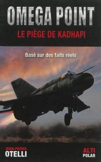 Oméga point : le piège de Kadhafi - Jean-PierreOtelli