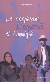 Le coopérant, l'expatrié et l'immigré - AngeKounkou