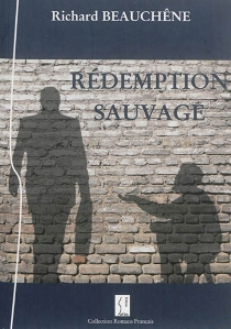 Rédemption sauvage - Richard Beauchêne