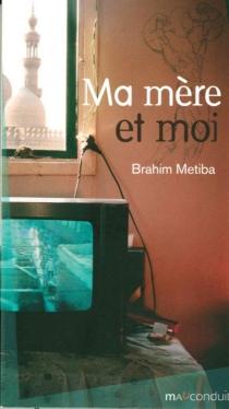 Ma mère et moi - BrahimMetiba