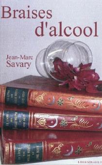 Braises d'alcool - Jean-MarcSavary