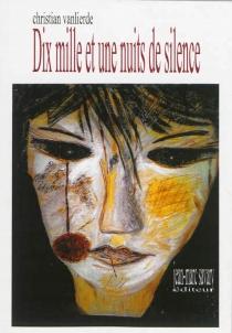 Dix mille et une nuits de silence - ChristianVanlierde