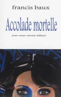 Accolade mortelle - FrancisBaux
