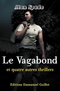 Le vagabond : et quatre autre thrillers - AlanSpade
