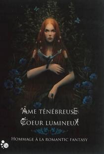 Ame ténébreuse, coeur lumineux : hommage à la romantic fantasy -