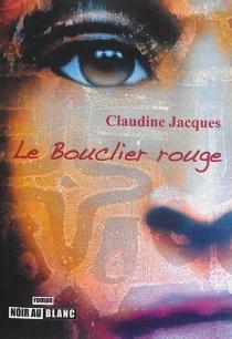 Le bouclier rouge - ClaudineJacques