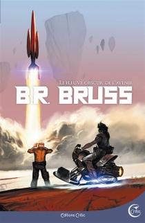 Le fleuve obscur de l'avenir - B. R.Bruss