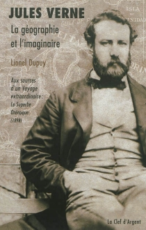 La géographie et l'imaginaire : aux sources d'un voyage extraordinaire : Le superbe Orénoque, 1898 - LionelDupuy