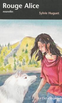 Rouge Alice : et autres faits divers - SylvieHuguet
