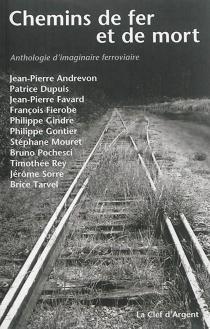 Chemins de fer et de mort : anthologie d'imaginaire ferroviaire -