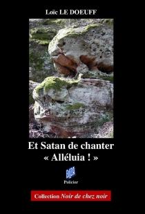 Et Satan de chanter Alléluia ! - LoïcLe Doeuff