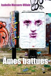 Ames battues : roman policier - IsabelleMassare-Villain