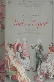 Petit livre des mots d'esprit ou l'art de la répartie à la française - DelphineDupuis