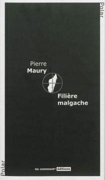 Filière malgache : roman policier - PierreMaury
