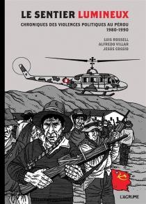 Le Sentier lumineux : chroniques des violences politiques au Pérou : 1980-1990 - JesusCossio