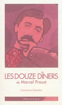 Les douze dîners de Marcel Proust : tirés de A la recherche du temps perdu - MarcelProust