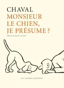 Monsieur le chien, je présume ? - Chaval