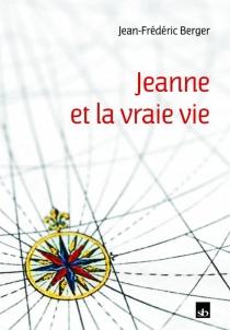 Jeanne et la vraie vie - Jean-FrédéricBerger