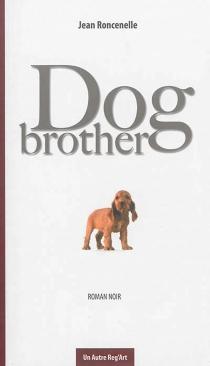 Dog brother : roman noir - JeanRoncenelle