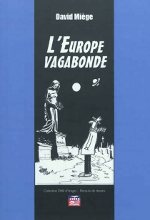 L'Europe vagabonde : recueil de dessins - David Miège