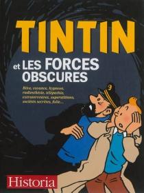 Tintin et les forces obscures : rêve, voyance, hypnose, radiesthésie, télépathie, extraterrestres, superstitions, sociétés secrètes, folie... -