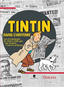 Les personnages de Tintin dans l'histoire : les événements de 1930 à 1986 qui ont inspiré l'oeuvre d'Hergé -